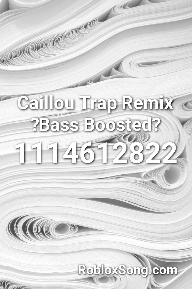 Caillou Trap Remix Bass Boosted Roblox Id Roblox Music Codes