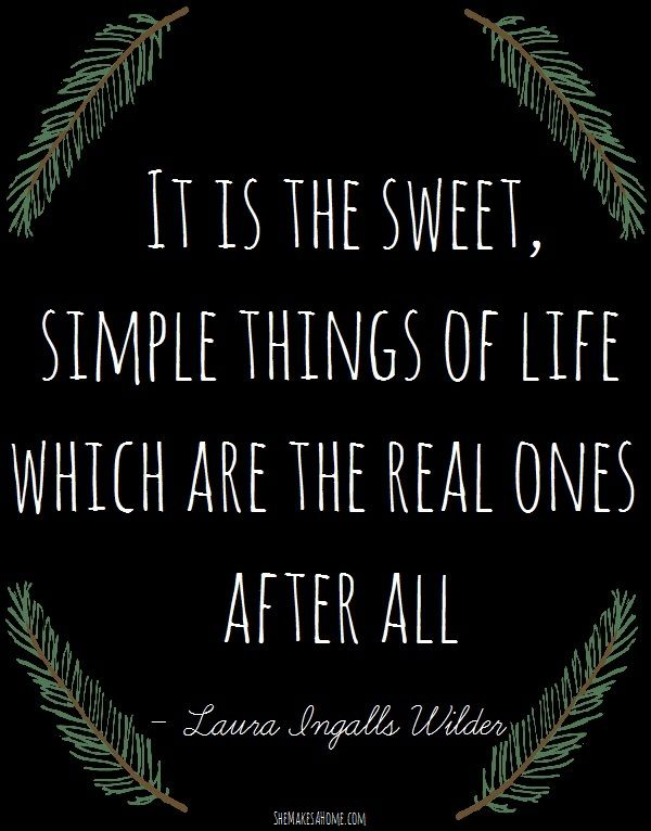 It Is The Sweet Simple Things Of Life Which Are The Real Ones After All Words Quotes To Live By Super Quotes
