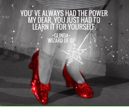 Image Result For Youve Always Had The Power My Dear Quotes