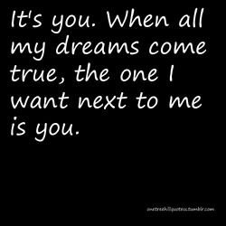 It S You When All My Dreams Come True The One I Want Next