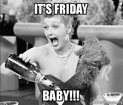 It S Friday Baby Funny Friday Memes Celebration Quotes Friday Humor