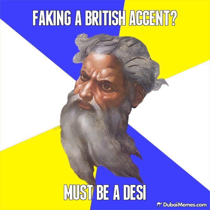 Faking A British Accent Must Be A Desi Dubai Meme By Dubaimemes