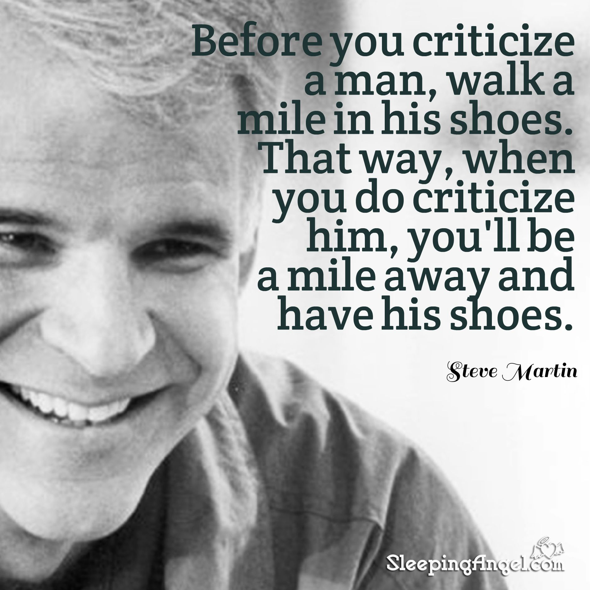 Before You Criticize A Man Walk A Mile In His Shoes That Way When You Do Criticise Him You Ll Be A Mile Steve Martin Quotes Steve Martin Quotes To Live