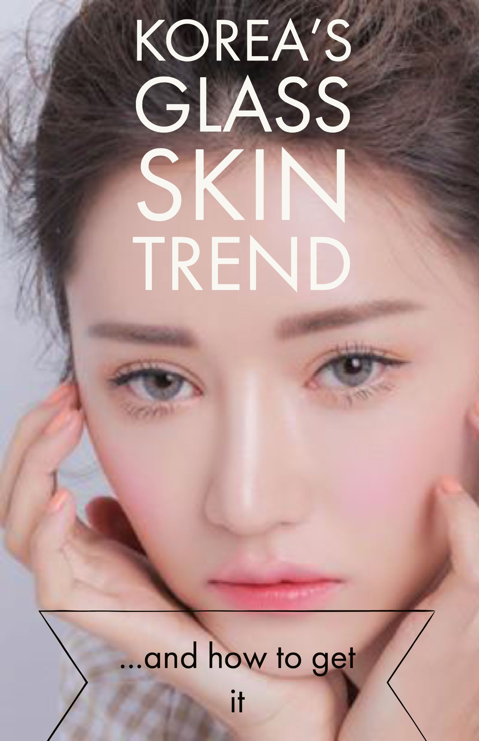 KOREA'S GLASS SKIN TREND AND HOW TO GET IT Glass skin
