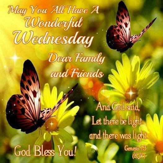 May You All Have A Wonderful Wednesday Friends and Family