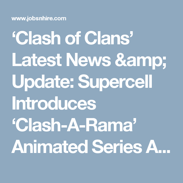 'Clash of Clans' Latest News & Update: Supercell Introduces 'Clash-A-Rama' Animated Series Ahead Of Rumored December 2016 Update : Trending News : Jobs & Hire