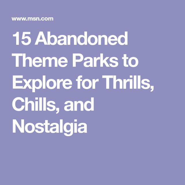15 Abandoned Theme Parks To Explore For Thrills, Chills