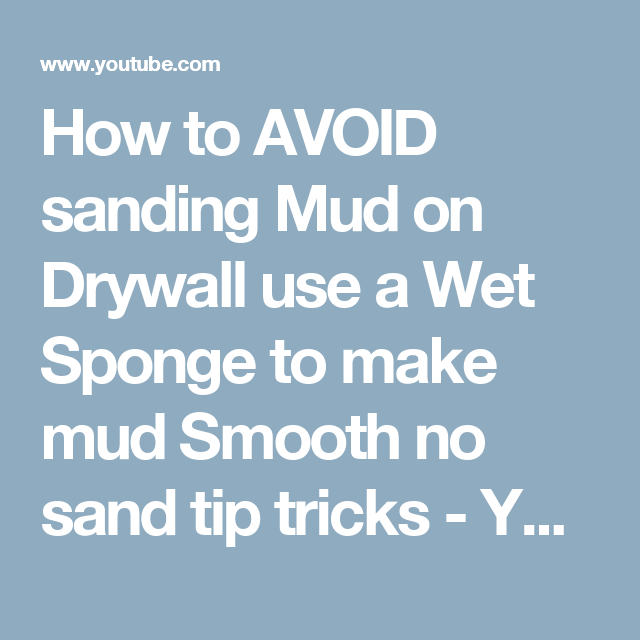 How To Avoid Sanding Mud On Drywall Use A Wet Sponge To Make Mud Smooth No Sand Tip Tricks Youtube Sanding Drywall Sponge