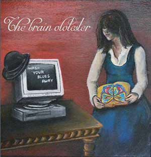 _ the brain olotester Wash your blues away _