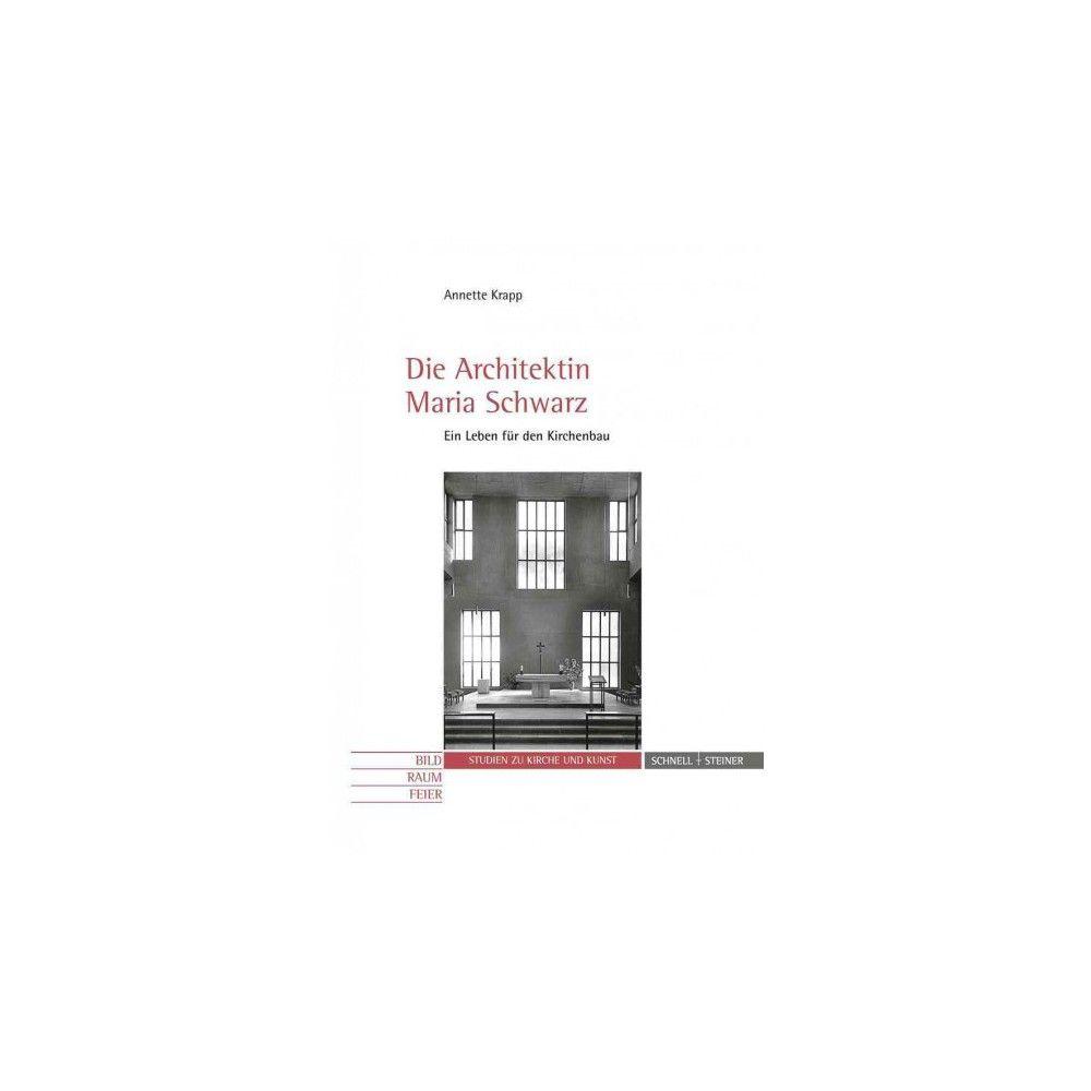 Die Architektin Maria Schwarz ( Studien zu Kirche und Kunst: Bild - Raum - Feier) (Mixed media product)