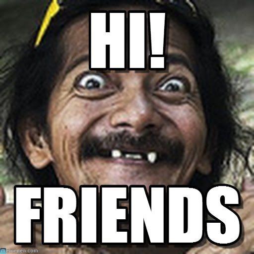 hi friends meme 1