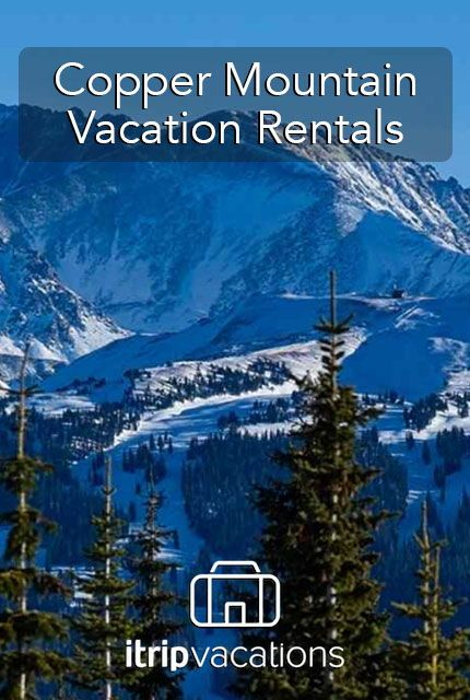 Our Copper Mountain Vacation Rentals Place Your Family In