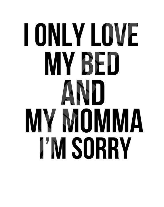 Instant Download - I Only Love My Bed and My Momma I'm ...