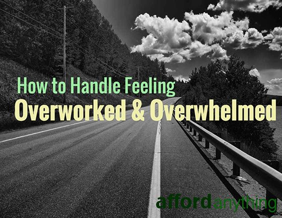 How to Handle Feeling Overworked & Overwhelmed | Afford Anything