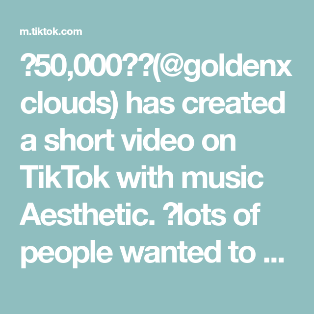 50 000 Goldenxclouds Has Created A Short Video On Tiktok With Music Aesthetic Lots Of People Wanted To Know How To Make Music Aesthetic Aesthetic Music