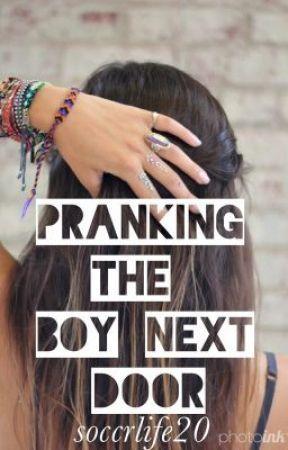 Pranking the Boy Next Door - Pranking the Boy Next Door