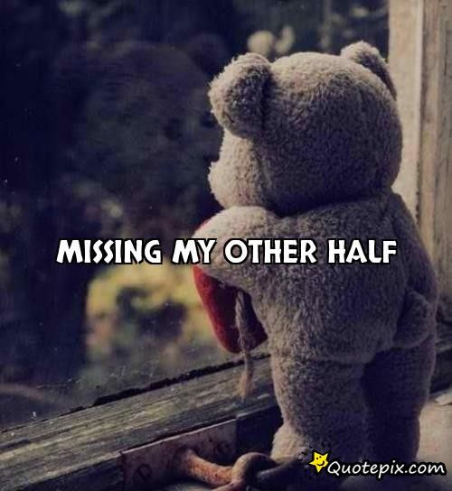 Missing My Other Half Other Half Quotes Love Quotes Rejected
