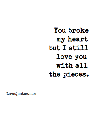 With All The Pieces Love Quotes Heart Quotes Broken Heart