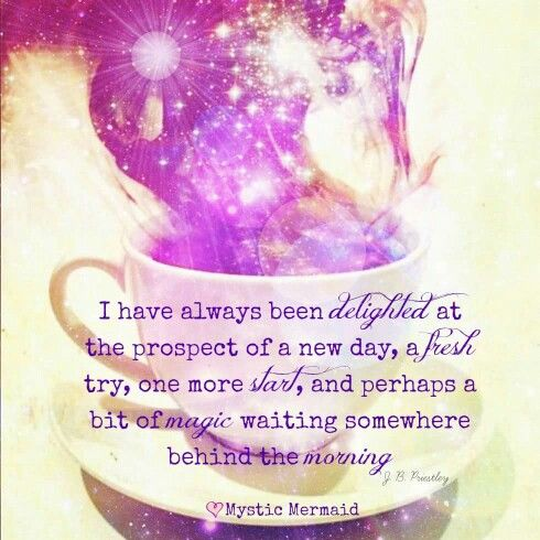 I have always been delighted at the prospect of a new day