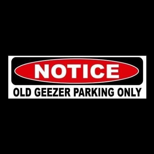 Funny old geezer parking only sign sticker business store retired grandpa bar