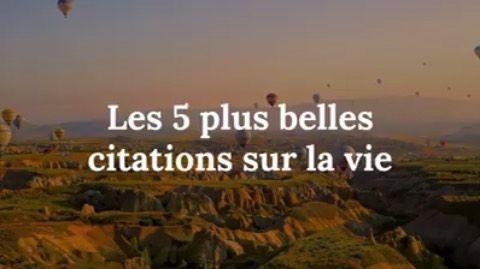 Les 5 Plus Belles Citations Sur La Vie французские