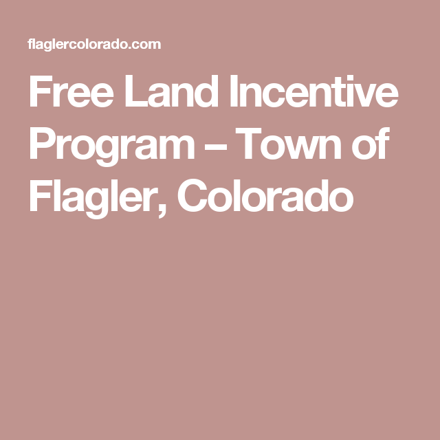 Free Land Incentive Program – Town of Flagler, Colorado