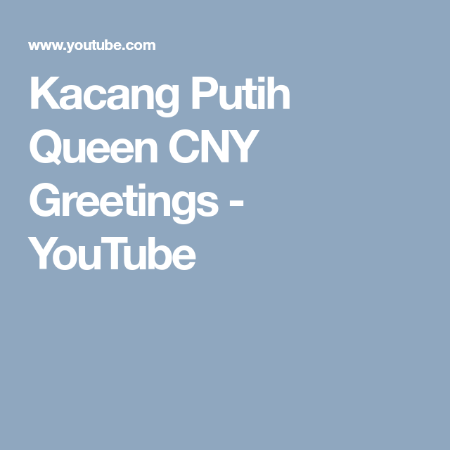 Kacang Putih Queen CNY Greetings - YouTube | Happy Chinese New Year ...