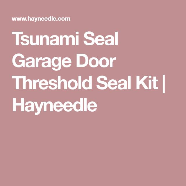 Tsunami Seal Garage Door Threshold Seal Kit Hayneedle Garage