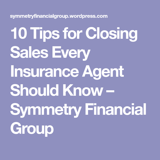 10 Tips For Closing Sales Every Insurance Agent Should Know