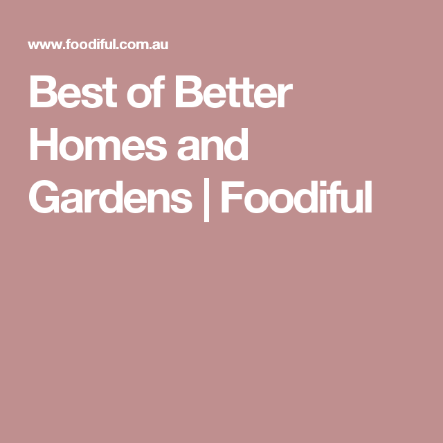 Best of Better Homes and Gardens | Foodiful
