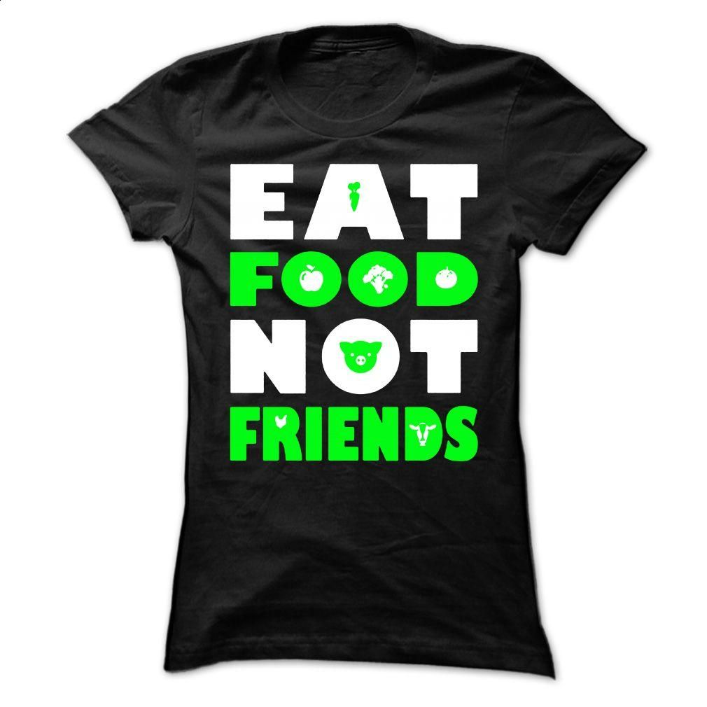 Eat Food Not Friends T Shirt, Hoodie, Sweatshirts - cheap t shirts #shirt #style