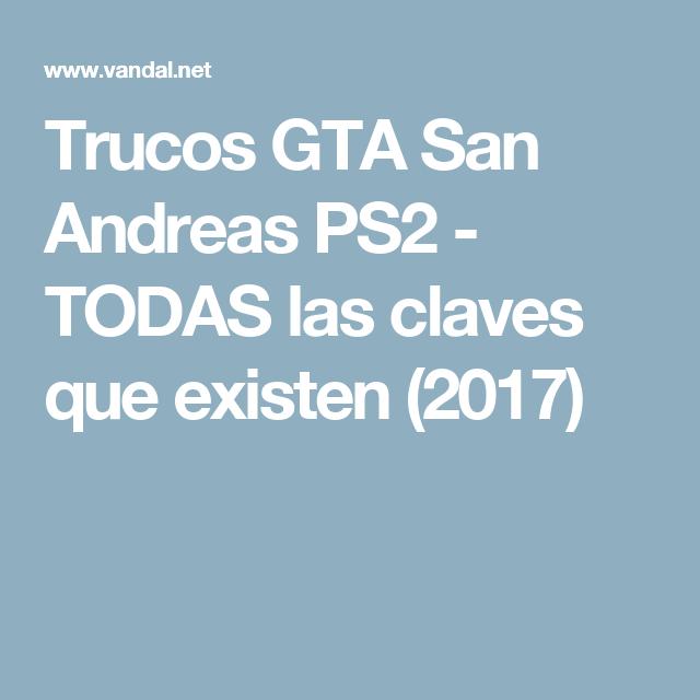 Trucos Gta San Andreas Ps2 Todas Las Claves Que Existen 2017 San Andreas Trucos De San Andreas Gta