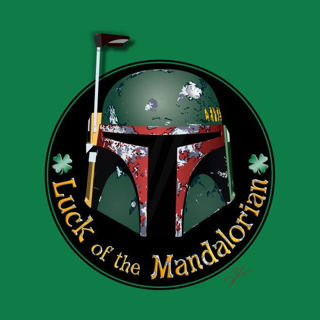 Awesome 'Luck+of+the+Mandalorian' design on TeePublic! - Luck of the Mandalorian (SciFi Tshirts)