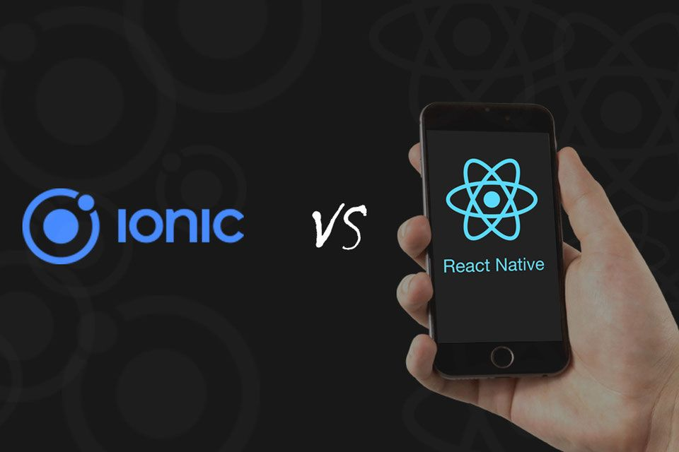 React Native Vs. Ionic Which Framework Is Better for