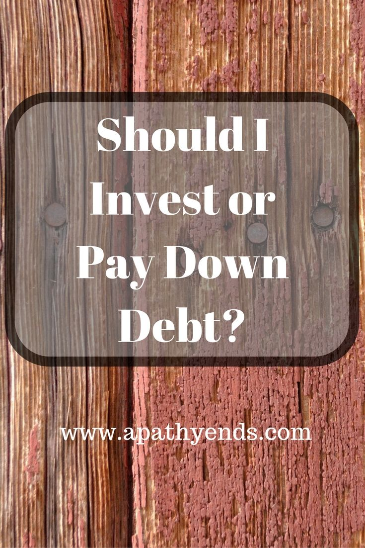 Should I Invest Or Pay Down Debt Tips For Getting Out