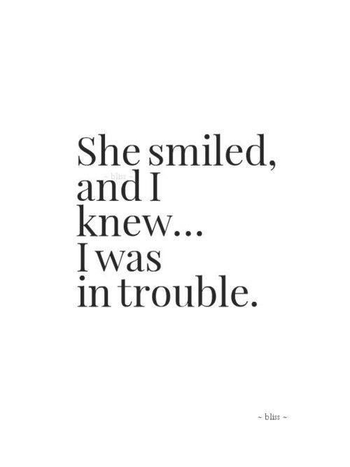 She Smiled And I Knew I Was In Trouble Quotes Me Quotes Words