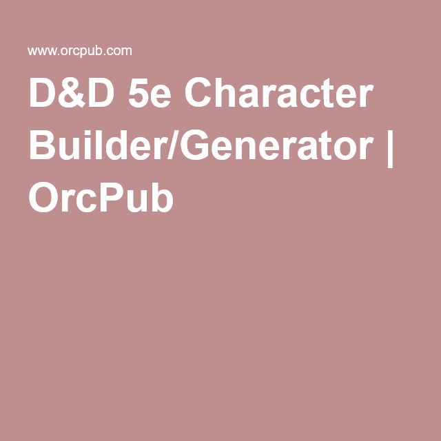 D&D 5e Character Builder/Generator | OrcPub | Dungeons And Dragons