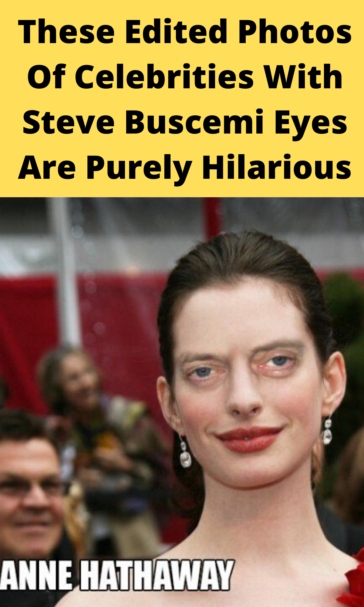 These Edited Photos Of Celebrities With Steve Buscemi Eyes Are Purely Hilarious Buscemi Eyes Hilarious Funny Memes