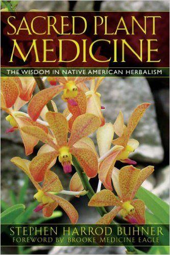 Sacred Plant Medicine: The Wisdom in Native American Herbalism: Amazon.co.uk: Stephen Harrod Buhner, Brooke Medicine Eagle: 9781591430582: Books