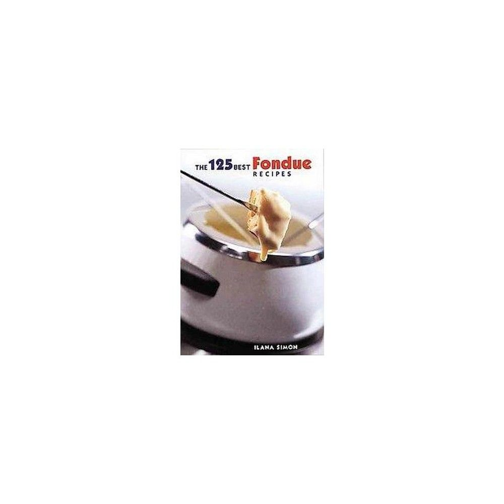 The 125 Best Fondue Recipes - by Ilana Simon (Paperback) #brothfonduerecipes