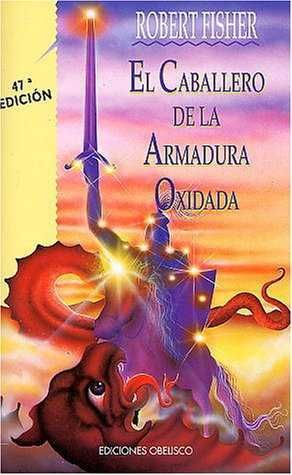 El Caballero De La Armadura Oxidada Robert Fisher Books Book Quotes Good Books
