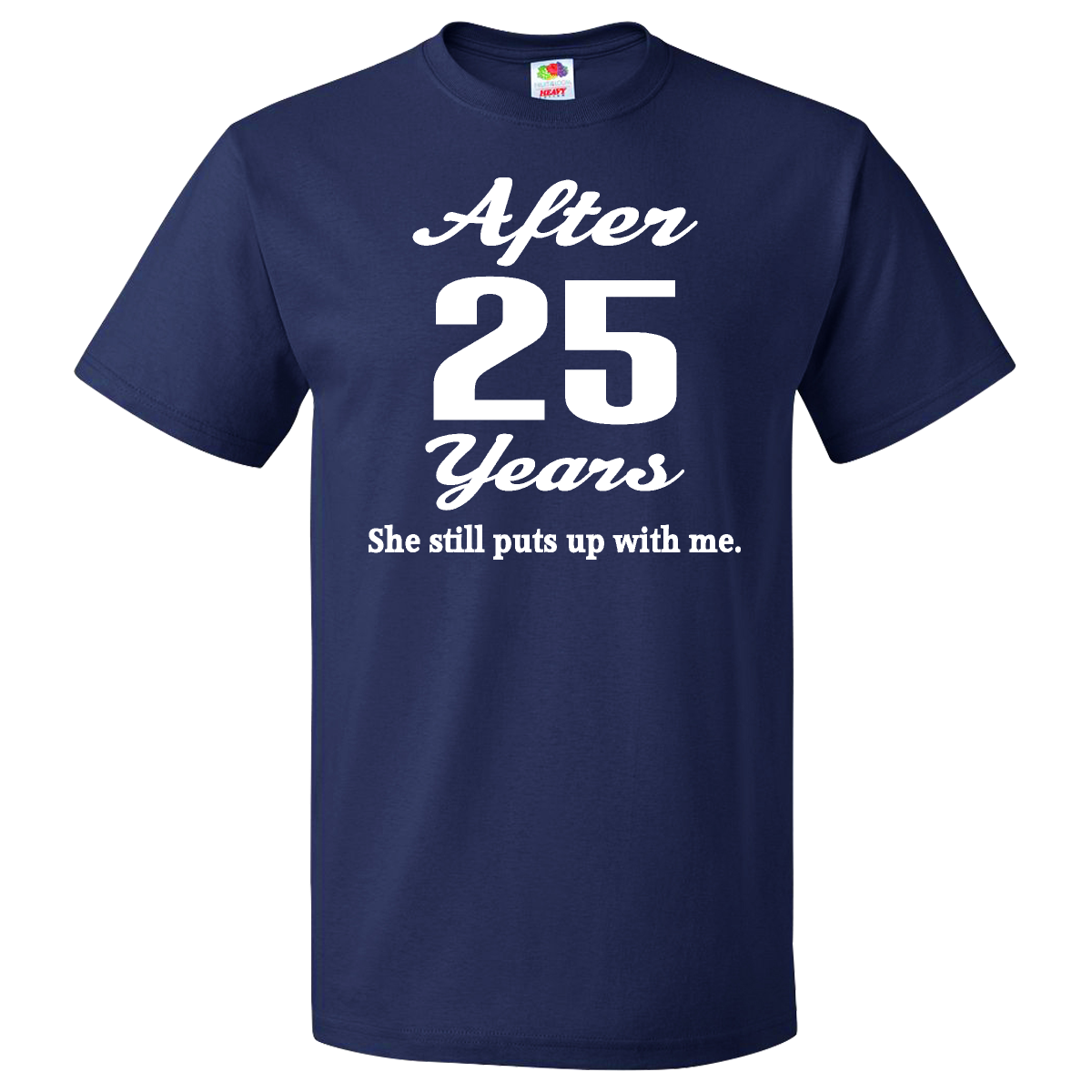 Funny 25th Anniversary Quote T Shirt Navy Blue 19 99 Www Weddinganniversarytshirts Com 25th Anniversary Quotes 25th Anniversary Shirts Anniversary Shirt