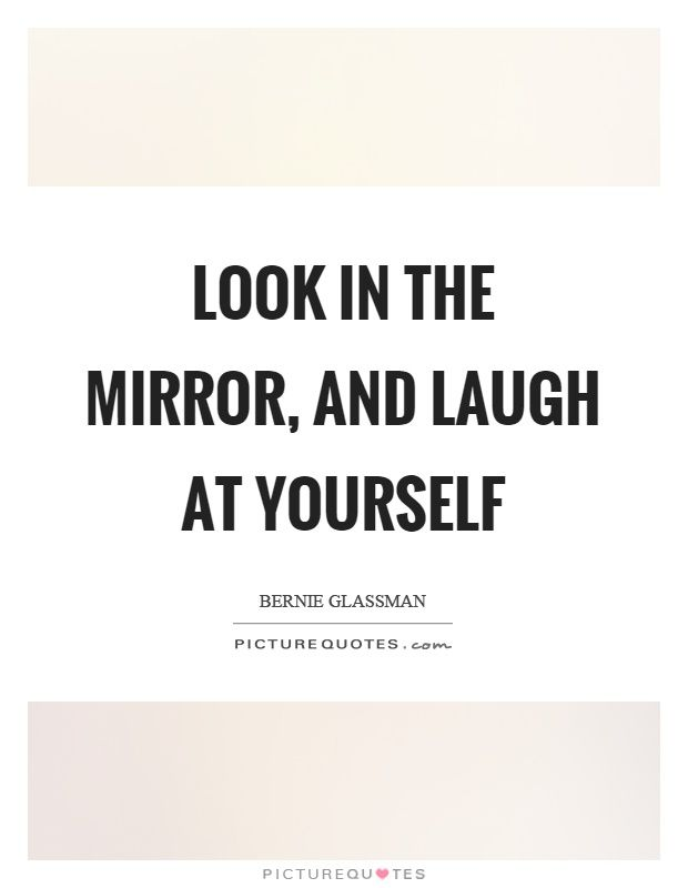 Pin By Charlene Underwood On So Me Laugh At Yourself Quotes Looking At You Quotes Be Yourself Quotes