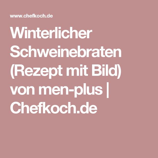 Winterlicher Schweinebraten (Rezept mit Bild) von men-plus | Chefkoch.de
