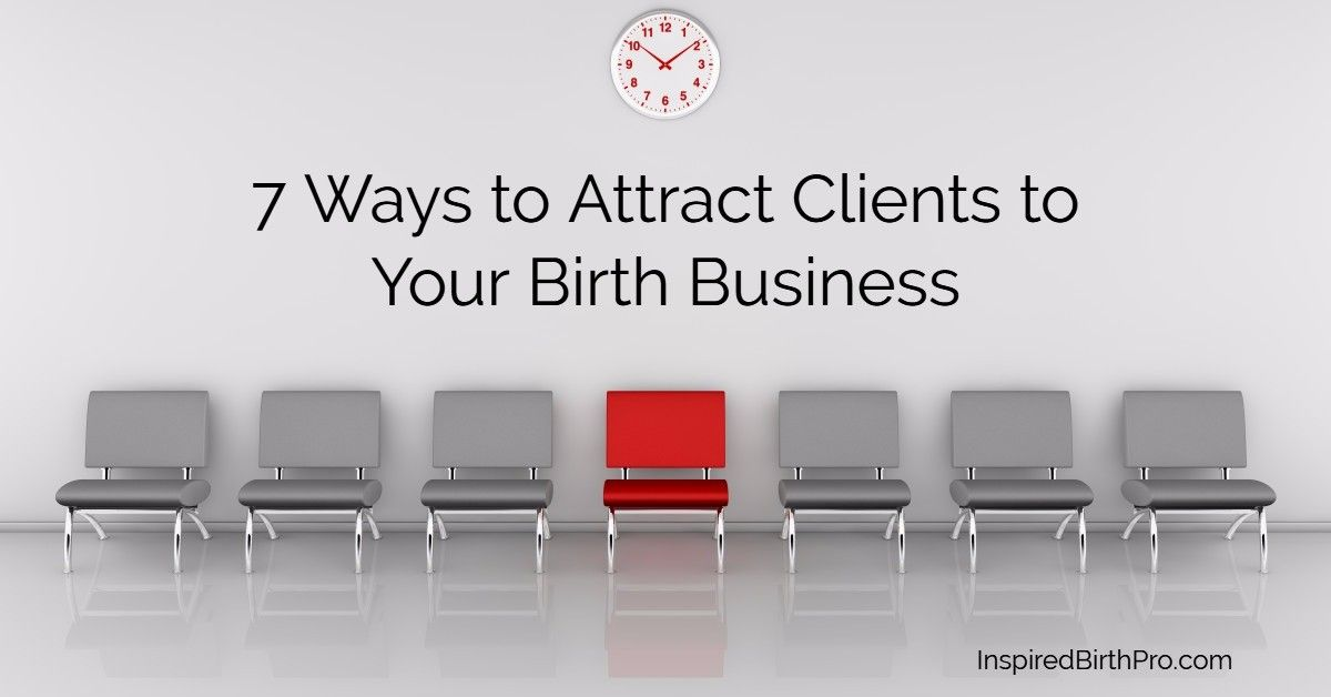 7 Ways to Attract Clients to Your Birth Business Doula