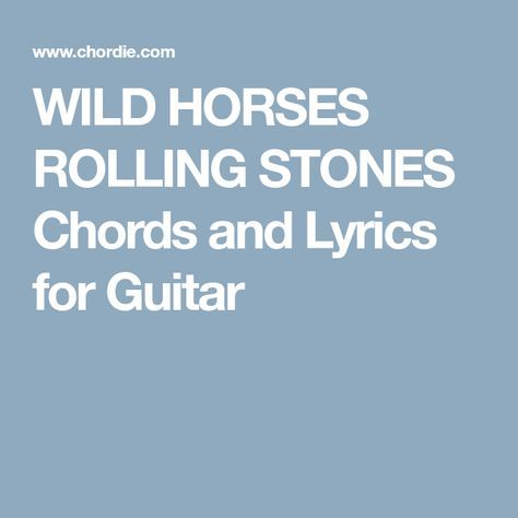 WILD HORSES ROLLING STONES Chords and Lyrics for Guitar | Music ...