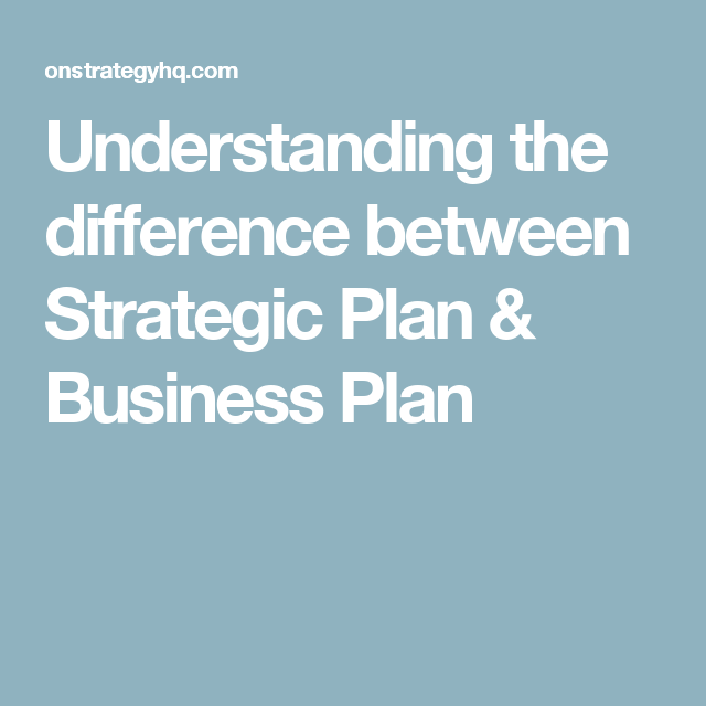 Understanding The Difference Between Strategic Plan Business Plan Strategic Planning Business Planning How To Plan