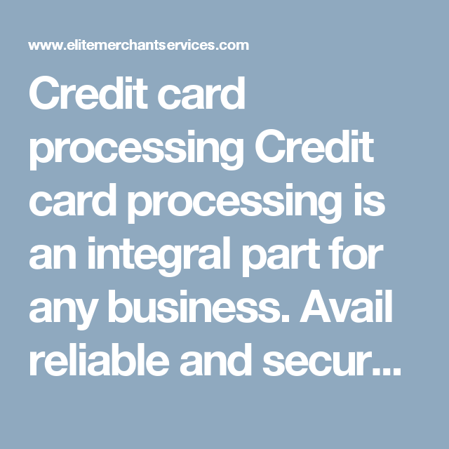 Credit Card Processing Credit Card Processing Is An Integral Part For Any Business Avail Reliable And Secured Card Processin Business Credit Cards Mobile Credit Card Cards