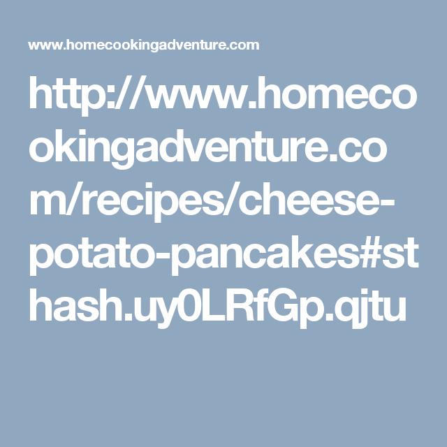 http://www.homecookingadventure.com/recipes/cheese-potato-pancakes#sthash.uy0LRfGp.qjtu