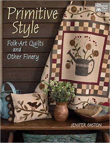 Primitive Style: Folk-Art Quilts and Other Finery That Patchwork Place: Amazon.es: Jenifer Gaston: Libros en idiomas extranjeros